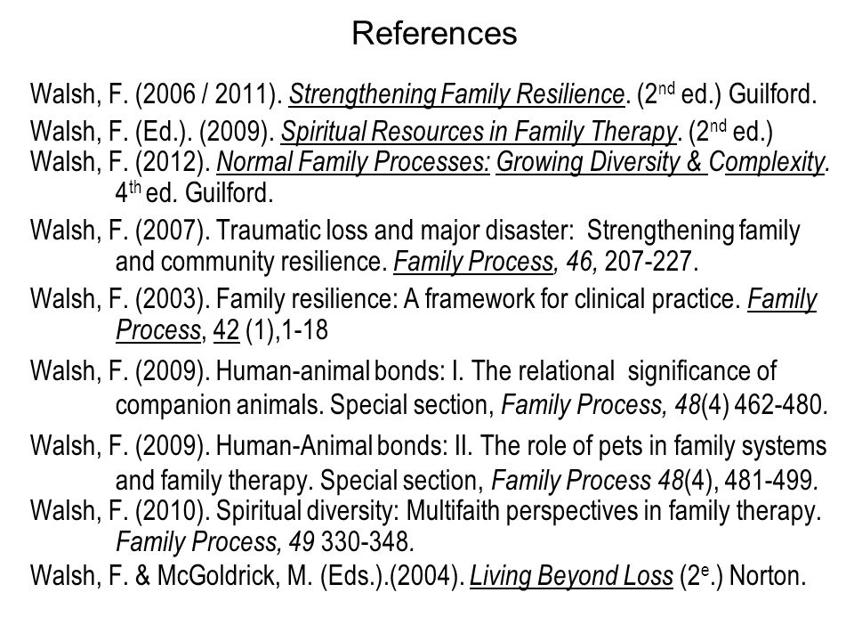 References Walsh, F. (2006 / 2011). Strengthening Family Resilience.