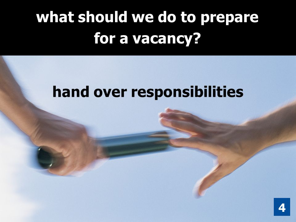 4 what should we do to prepare for a vacancy? hand over responsibilities