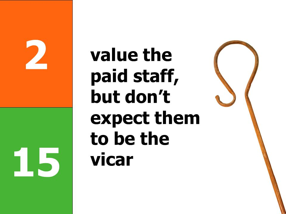 2 15 value the paid staff, but don't expect them to be the vicar