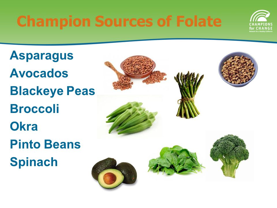 Champion Sources of Folate Asparagus Avocados Blackeye Peas Broccoli Okra Pinto Beans Spinach