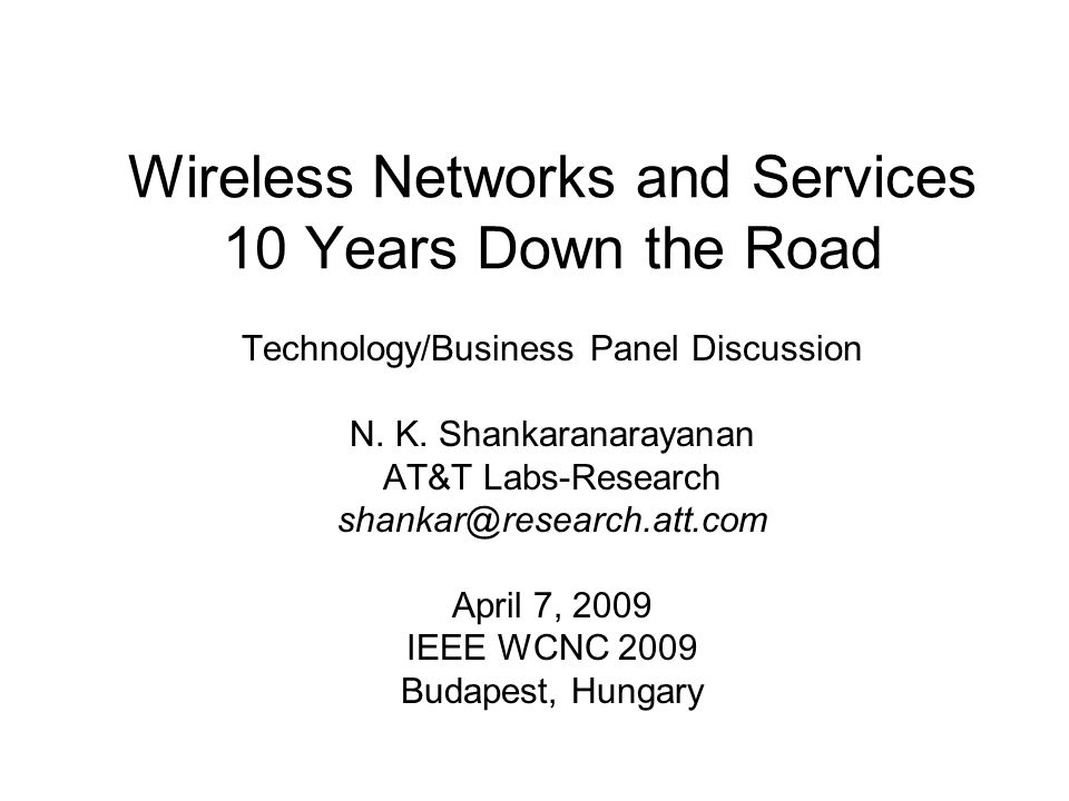 Wireless Networks and Services 10 Years Down the Road Technology/Business Panel Discussion N.