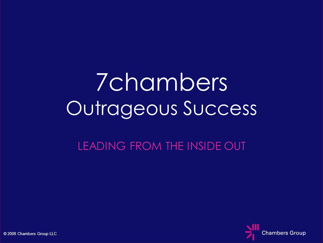© 2008 Chambers Group LLC courage is the choice with heart.