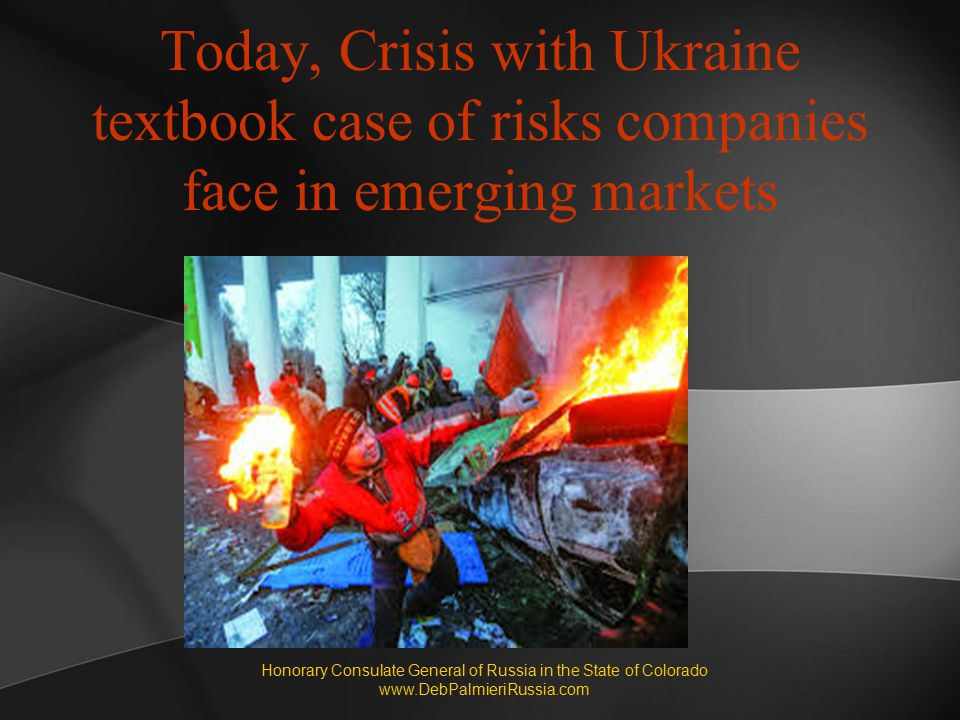 Today, Crisis with Ukraine textbook case of risks companies face in emerging markets Honorary Consulate General of Russia in the State of Colorado www