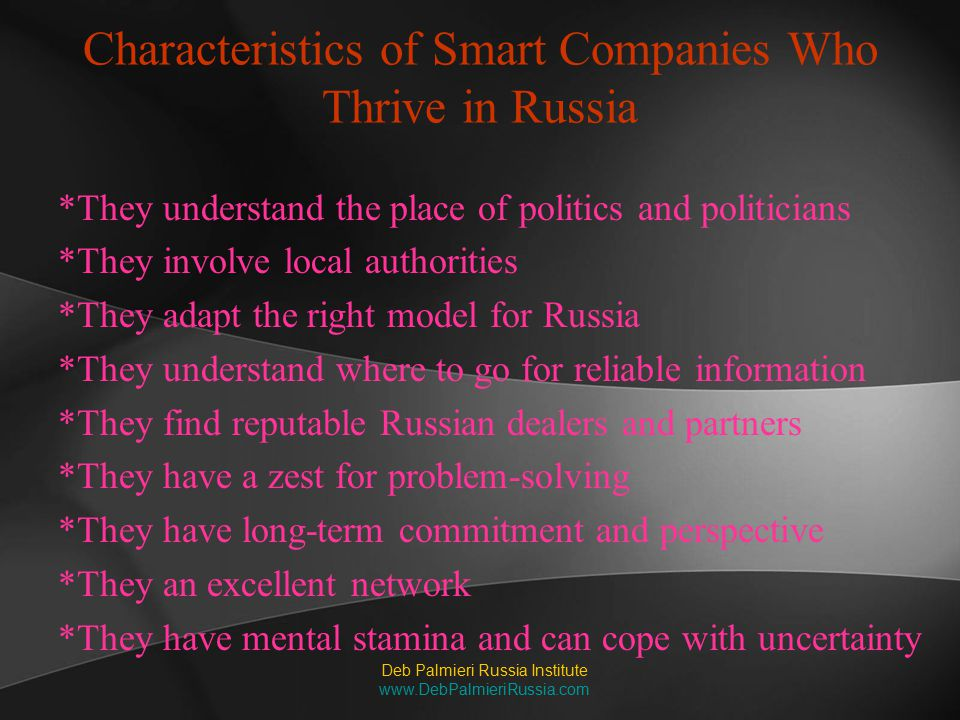 Characteristics of Smart Companies Who Thrive in Russia *They understand the place of politics and politicians *They involve local authorities *They a
