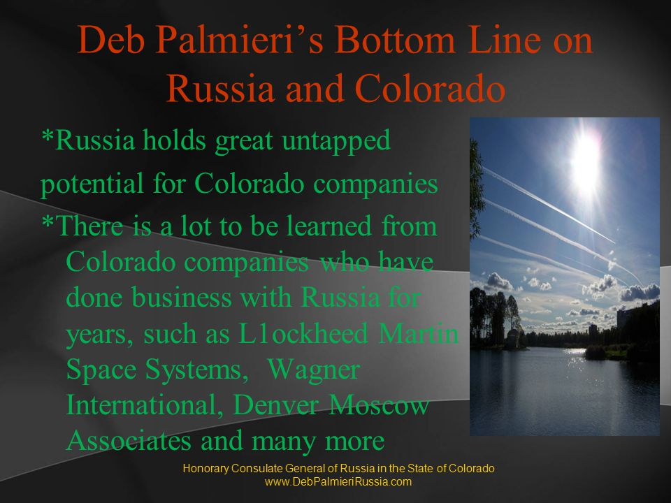 Deb Palmieri's Bottom Line on Russia and Colorado *Russia holds great untapped potential for Colorado companies *There is a lot to be learned from Col