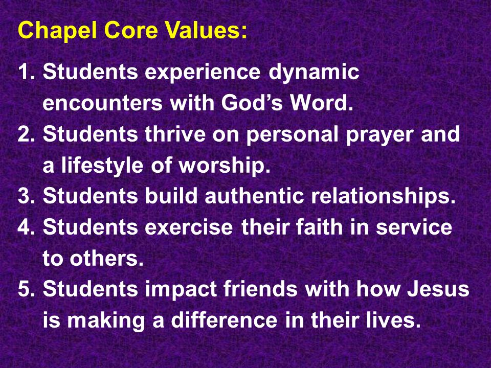 Chapel Core Values: 1. Students experience dynamic encounters with God's Word.