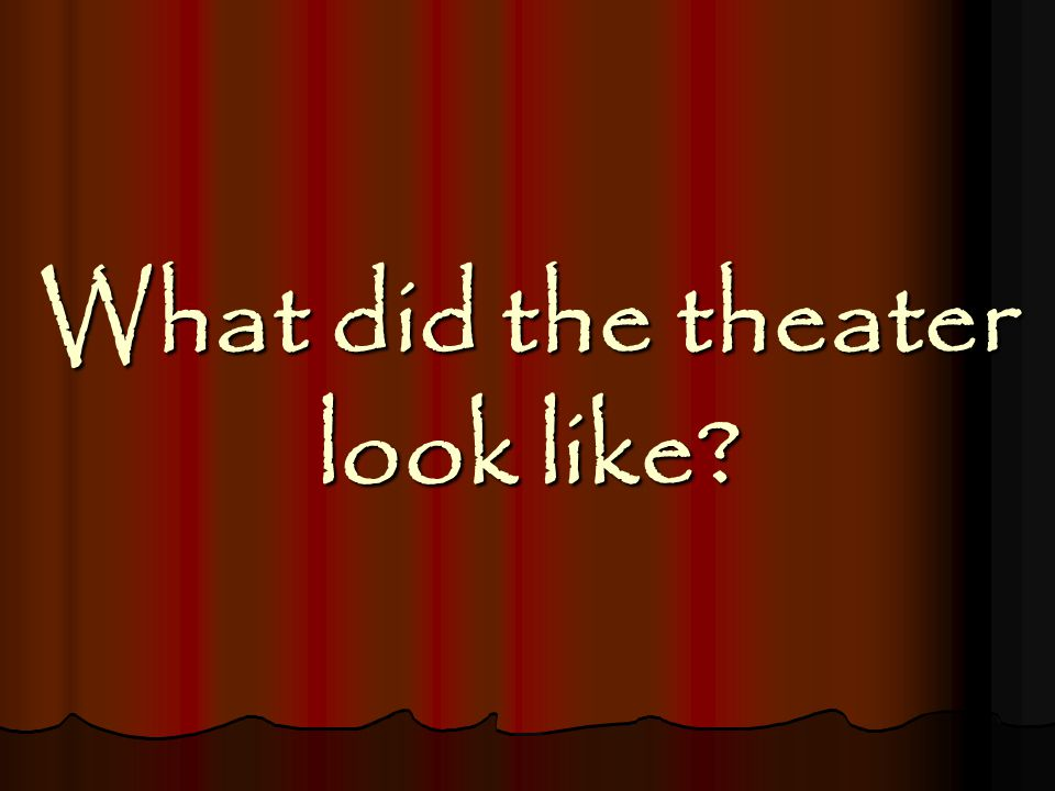 What did the theater look like?