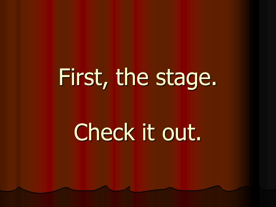 First, the stage. Check it out.