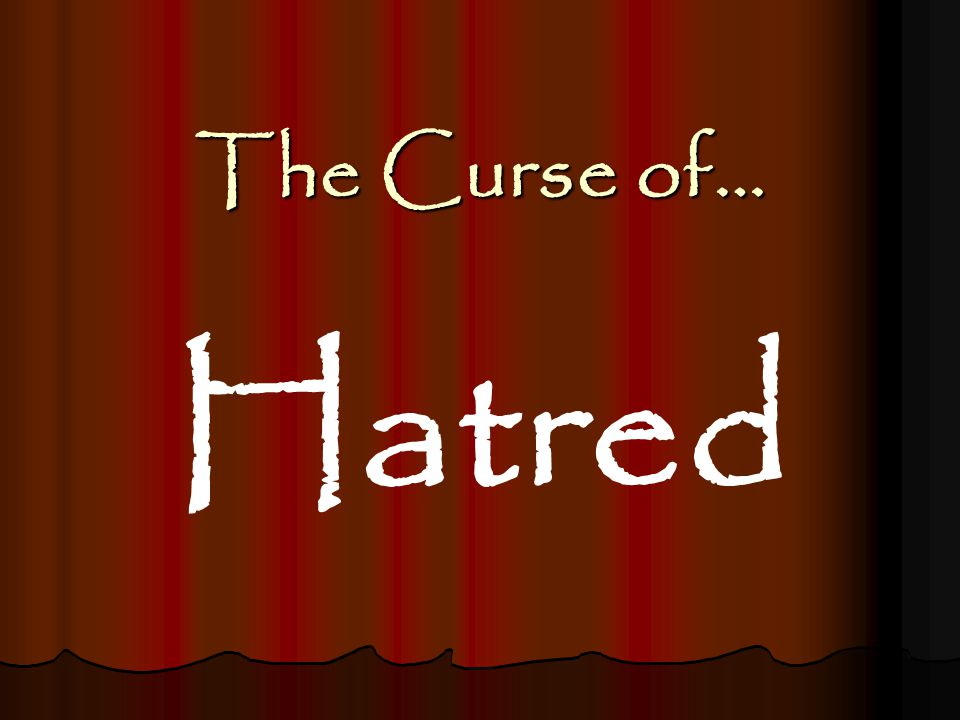 The Curse of… Hatred