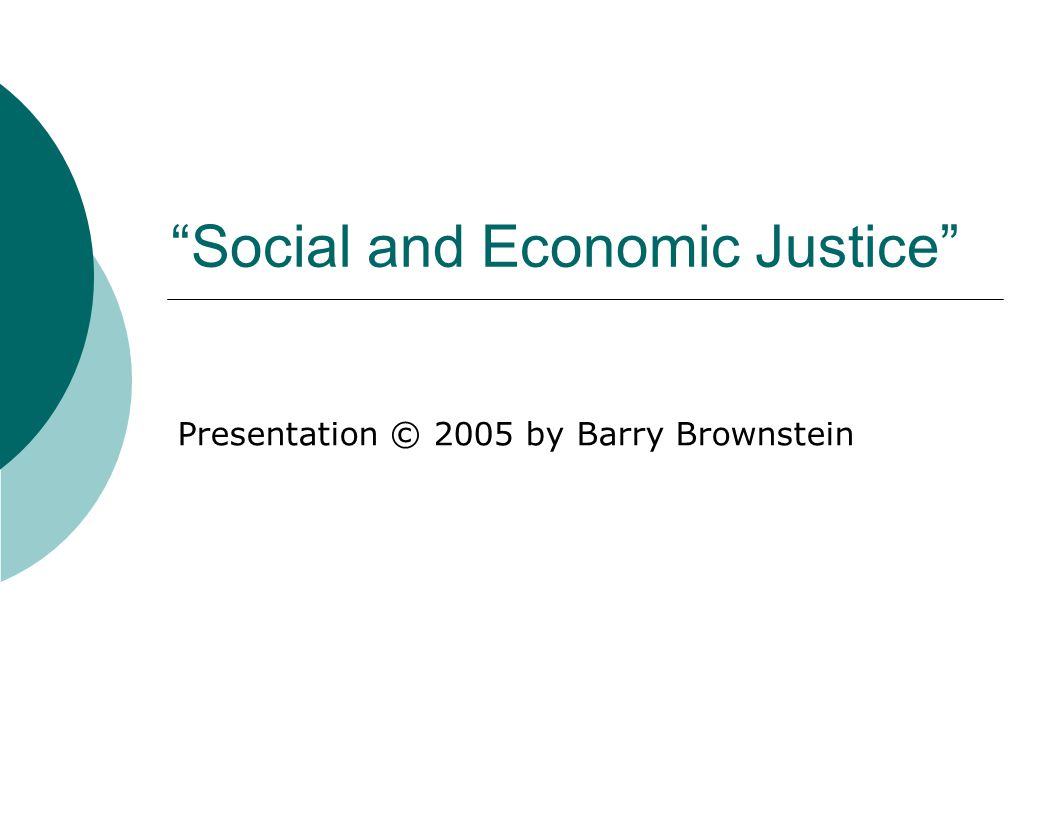 Social and Economic Justice Presentation © 2005 by Barry Brownstein