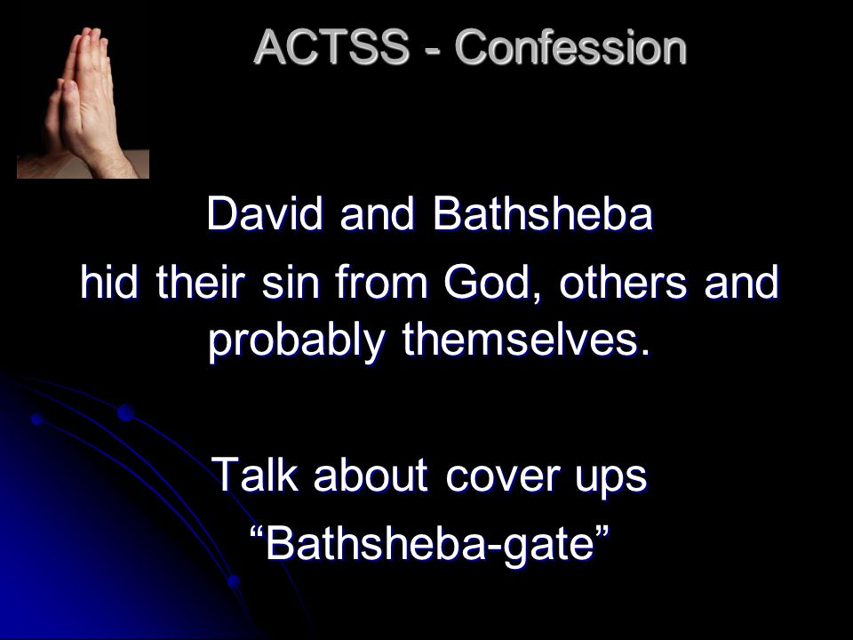 ACTSS - Confession David and Bathsheba hid their sin from God, others and probably themselves.