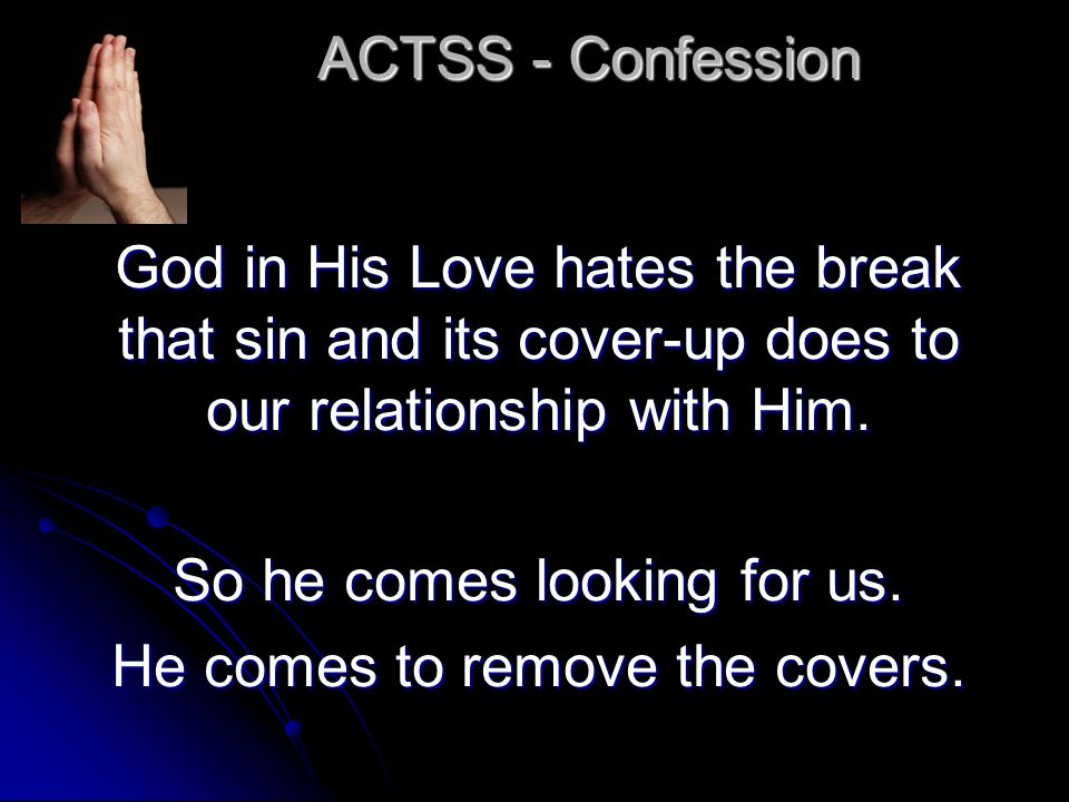 ACTSS - Confession God in His Love hates the break that sin and its cover-up does to our relationship with Him.
