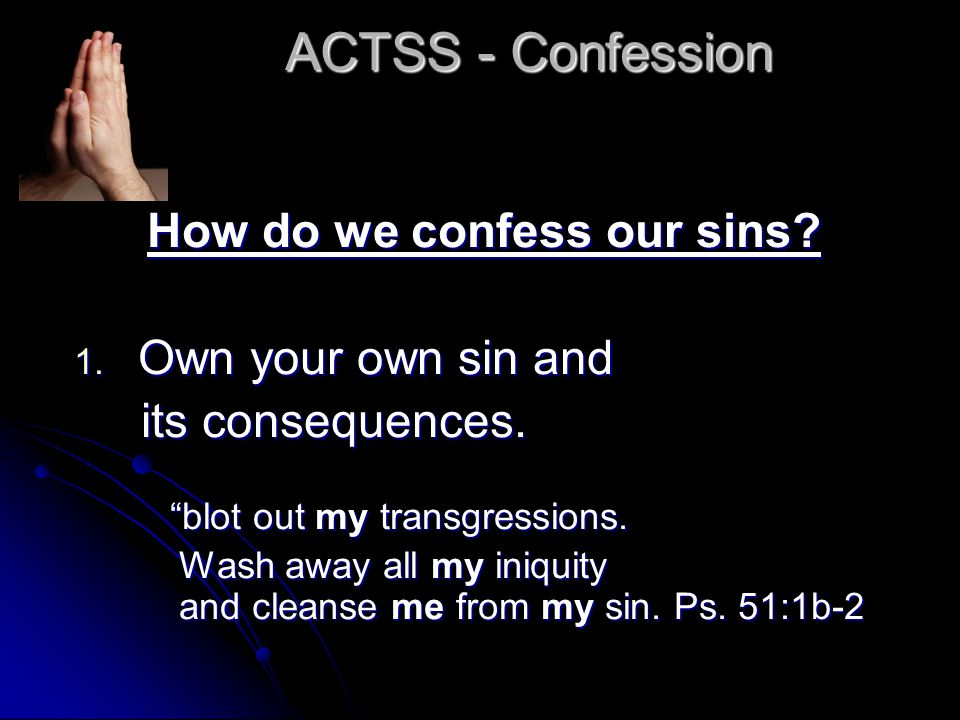 ACTSS - Confession How do we confess our sins. 1.