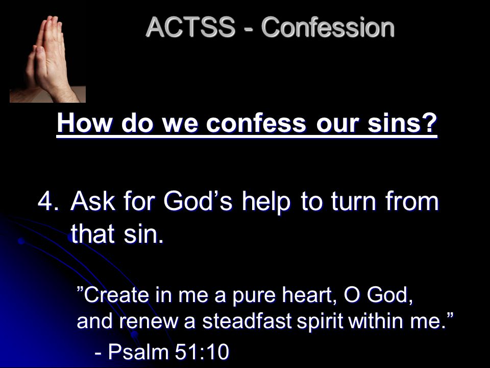 ACTSS - Confession How do we confess our sins. 4.Ask for God's help to turn from that sin.