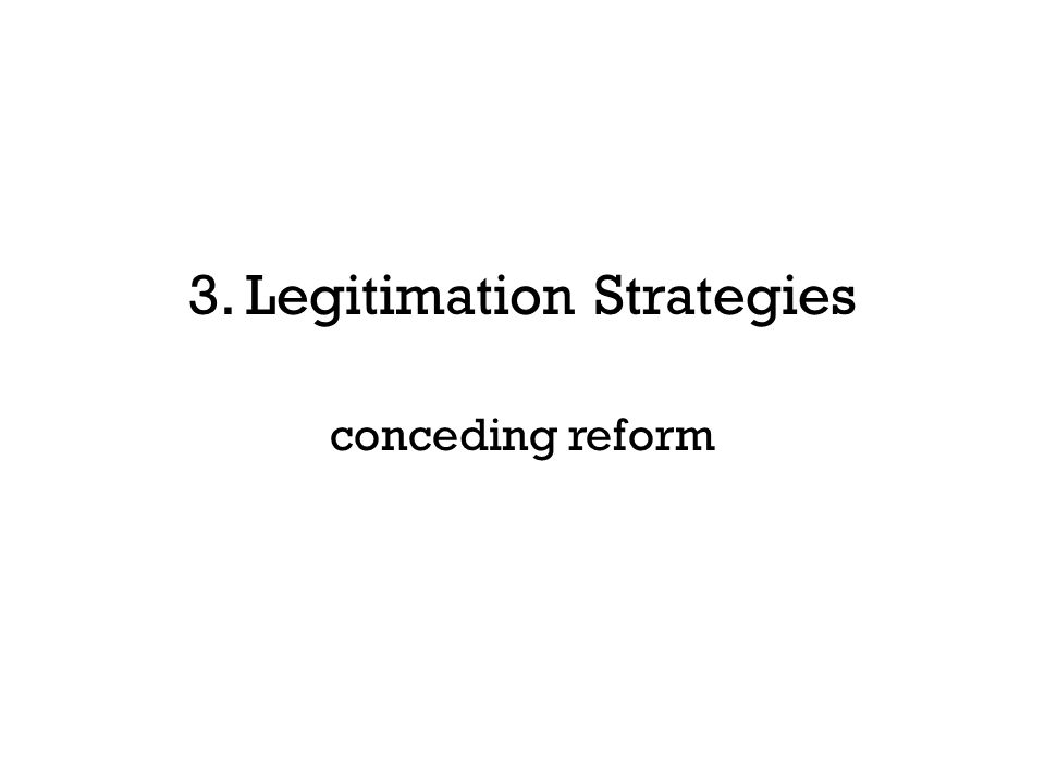 3. Legitimation Strategies conceding reform