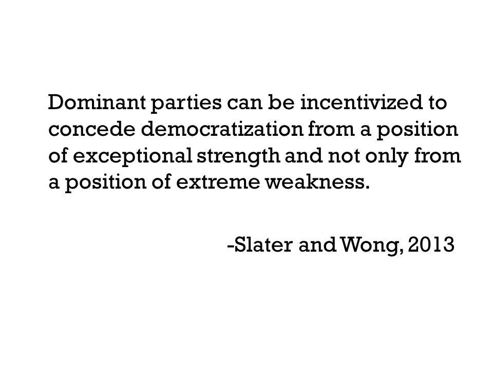 Dominant parties can be incentivized to concede democratization from a position of exceptional strength and not only from a position of extreme weakness.