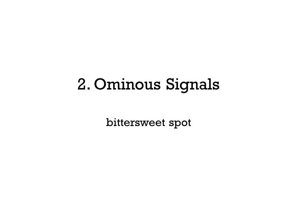 2. Ominous Signals bittersweet spot