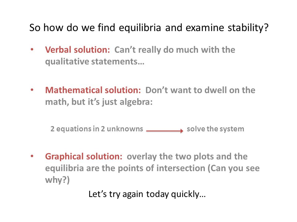 So how do we find equilibria and examine stability.