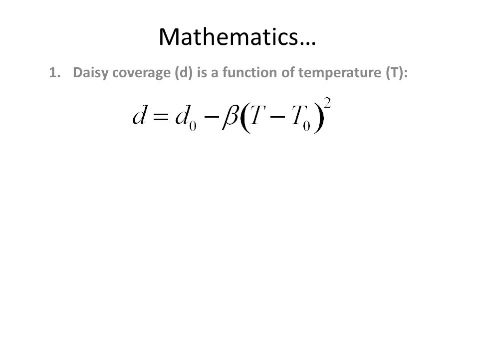 Mathematics… 1.Daisy coverage (d) is a function of temperature (T):
