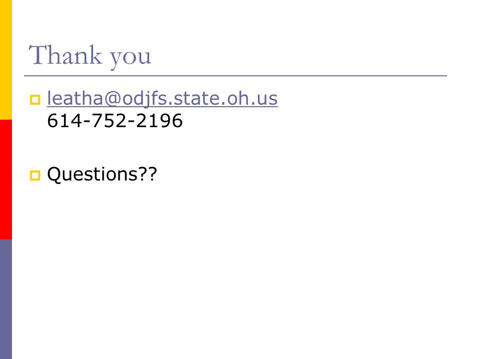 Thank you  leatha@odjfs.state.oh.us 614-752-2196 leatha@odjfs.state.oh.us  Questions
