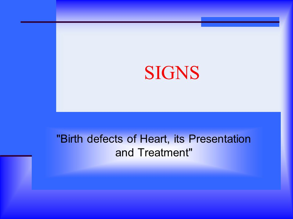 SIGNS Birth defects of Heart, its Presentation and Treatment