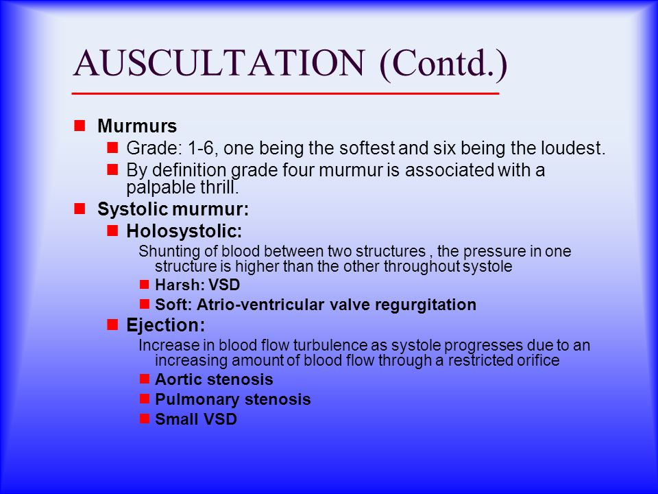 AUSCULTATION (Contd.) Murmurs Grade: 1-6, one being the softest and six being the loudest.
