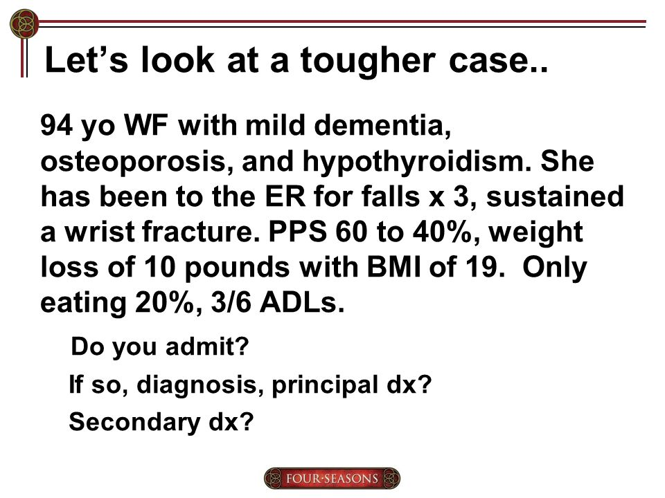 Let's look at a tougher case.. 94 yo WF with mild dementia, osteoporosis, and hypothyroidism.