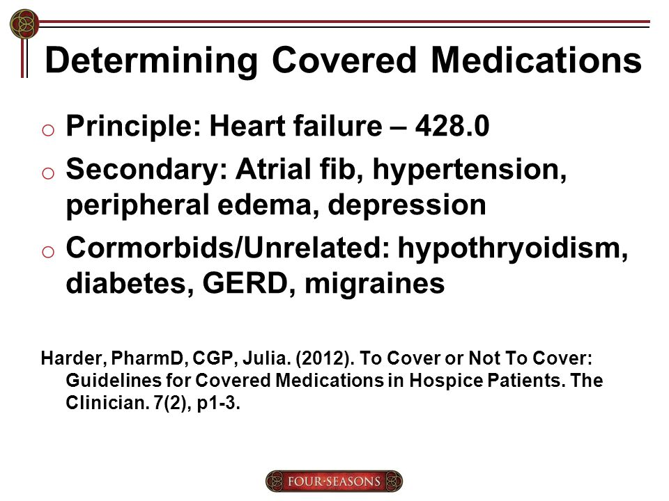 Determining Covered Medications o Principle: Heart failure – 428.0 o Secondary: Atrial fib, hypertension, peripheral edema, depression o Cormorbids/Unrelated: hypothryoidism, diabetes, GERD, migraines Harder, PharmD, CGP, Julia.