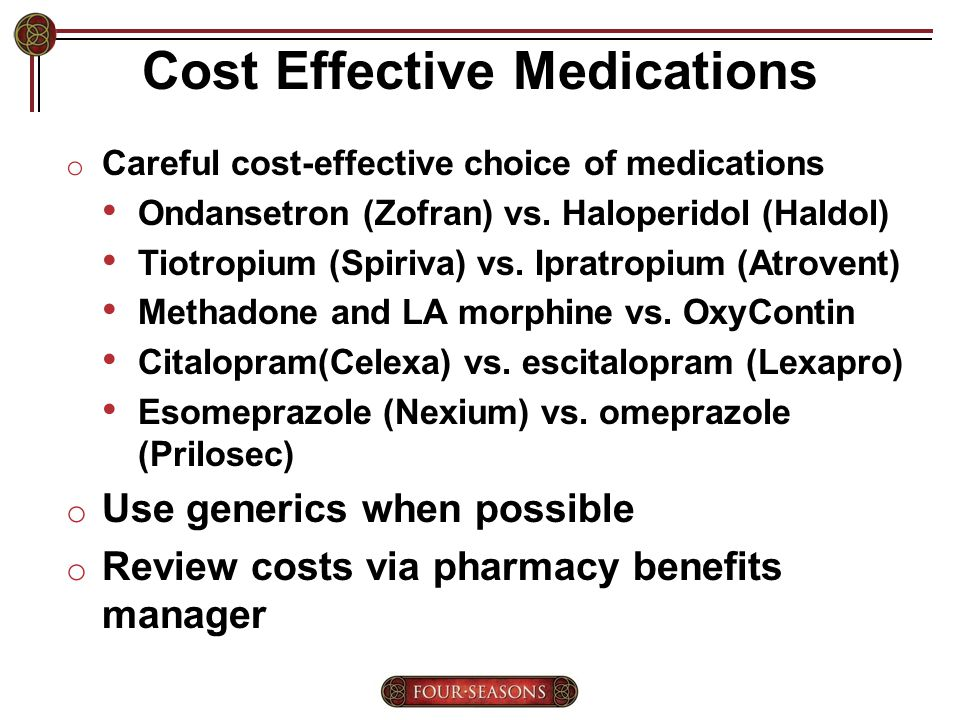 Cost Effective Medications o Careful cost-effective choice of medications Ondansetron (Zofran) vs.