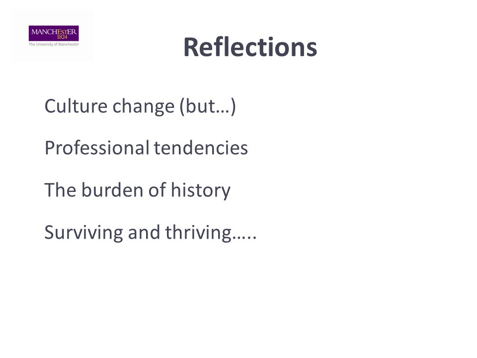 Reflections Culture change (but…) Professional tendencies The burden of history Surviving and thriving…..