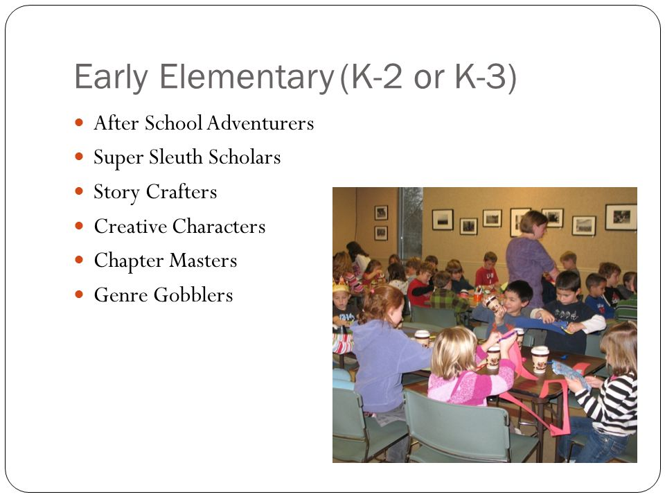 Early Elementary(K-2 or K-3) After School Adventurers Super Sleuth Scholars Story Crafters Creative Characters Chapter Masters Genre Gobblers
