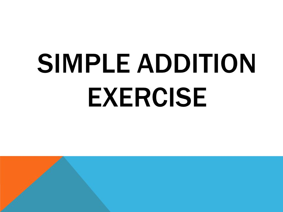 SIMPLE ADDITION EXERCISE