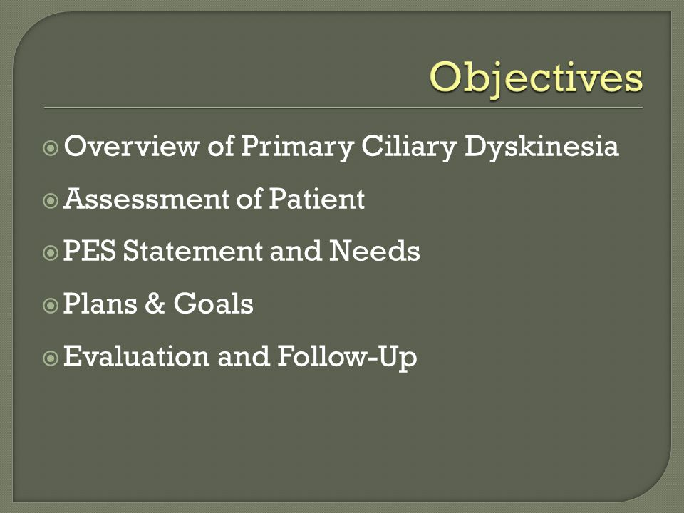  Overview of Primary Ciliary Dyskinesia  Assessment of Patient  PES Statement and Needs  Plans & Goals  Evaluation and Follow-Up