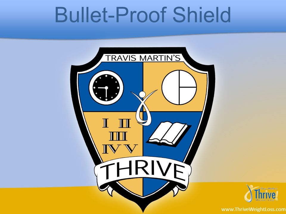 Bullet-Proof Shield www.ThriveWeightLoss.com