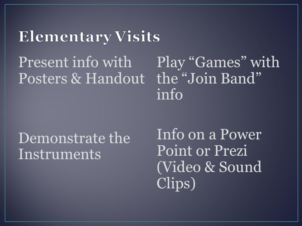 "Present info with Posters & Handout Demonstrate the Instruments Play ""Games"" with the ""Join Band"" info Info on a Power Point or Prezi (Video & Sound C"
