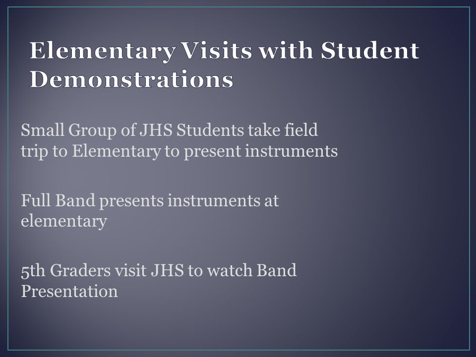 Small Group of JHS Students take field trip to Elementary to present instruments Full Band presents instruments at elementary 5th Graders visit JHS to