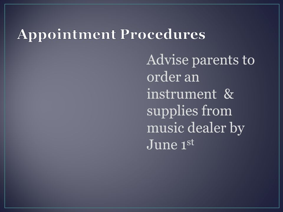 Advise parents to order an instrument & supplies from music dealer by June 1 st