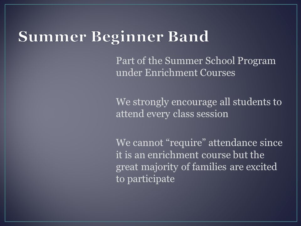 "Part of the Summer School Program under Enrichment Courses We strongly encourage all students to attend every class session We cannot ""require"" attend"