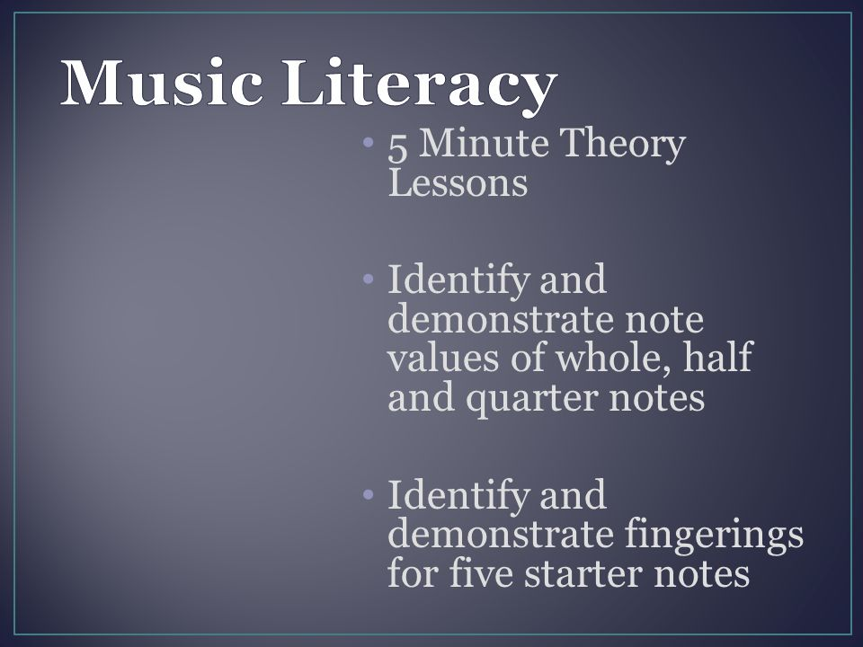 5 Minute Theory Lessons Identify and demonstrate note values of whole, half and quarter notes Identify and demonstrate fingerings for five starter not