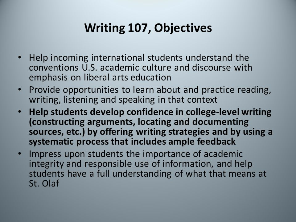 Writing 107, Objectives Help incoming international students understand the conventions U.S.