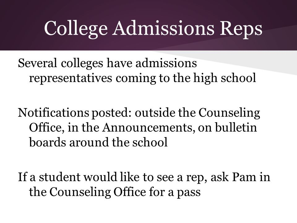 College Admissions Reps Several colleges have admissions representatives coming to the high school Notifications posted: outside the Counseling Office