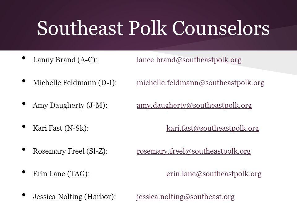 Southeast Polk Counselors Lanny Brand (A-C):lance.brand@southeastpolk.orglance.brand@southeastpolk.org Michelle Feldmann (D-I):michelle.feldmann@south