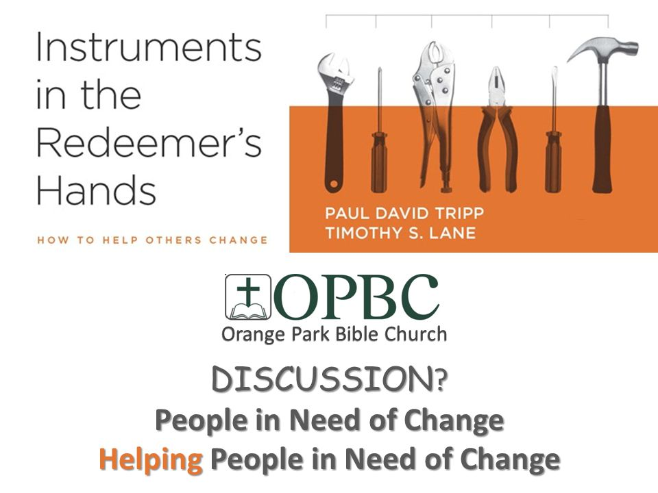 DISCUSSION ? People in Need of Change Helping People in Need of Change Orange Park Bible Church
