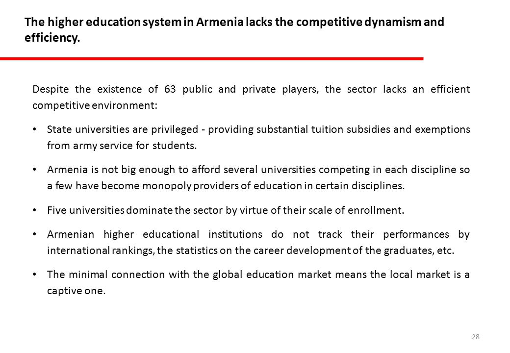 28 The higher education system in Armenia lacks the competitive dynamism and efficiency.