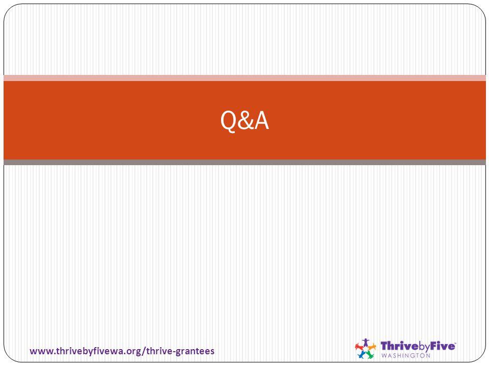 Q&A www.thrivebyfivewa.org/thrive-grantees