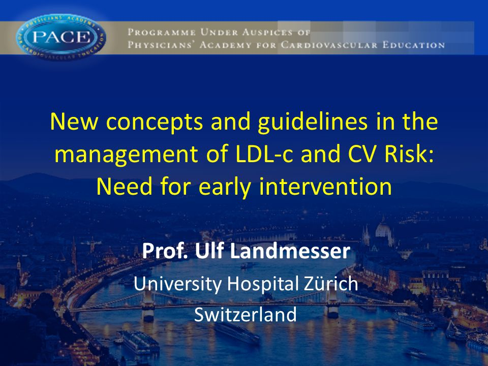 New concepts and guidelines in the management of LDL-c and CV Risk: Need for early intervention Prof.