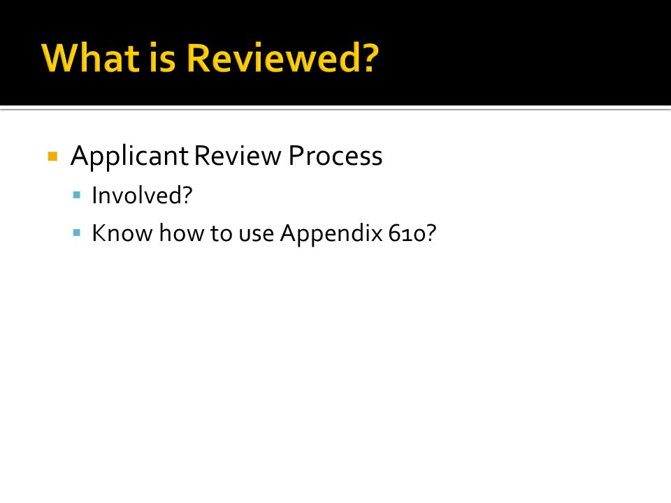  Applicant Review Process  Involved  Know how to use Appendix 610