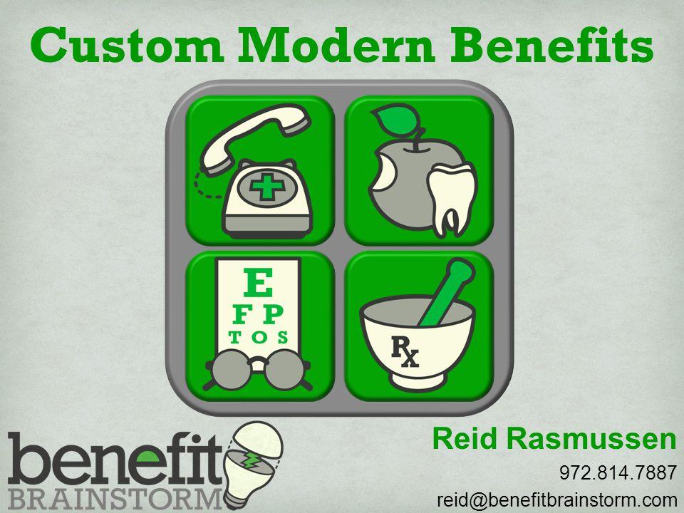 Custom Modern Benefits Reid Rasmussen 972.814.7887 reid@benefitbrainstorm.com