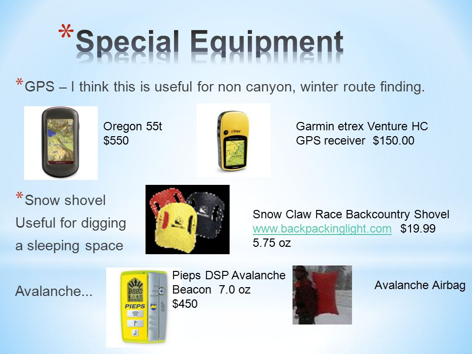 * GPS – I think this is useful for non canyon, winter route finding.