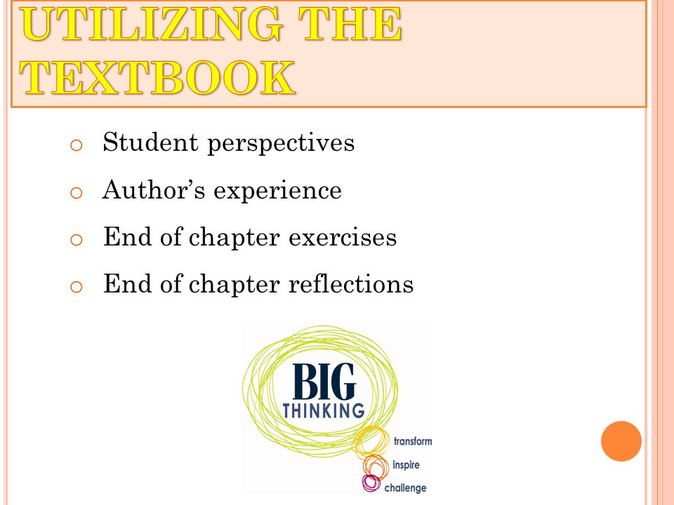 o Student perspectives o Author's experience o End of chapter exercises o End of chapter reflections